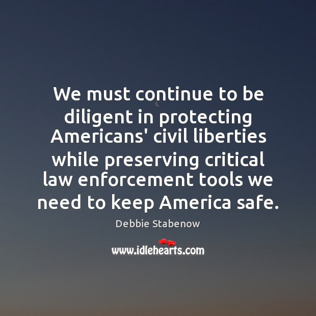 We must continue to be diligent in protecting Americans' civil liberties while Image