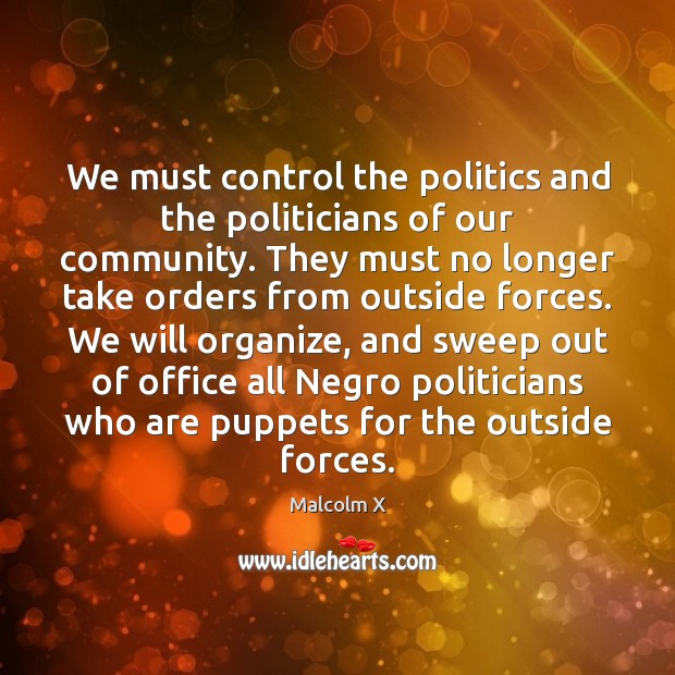 Image, We must control the politics and the politicians of our community. They