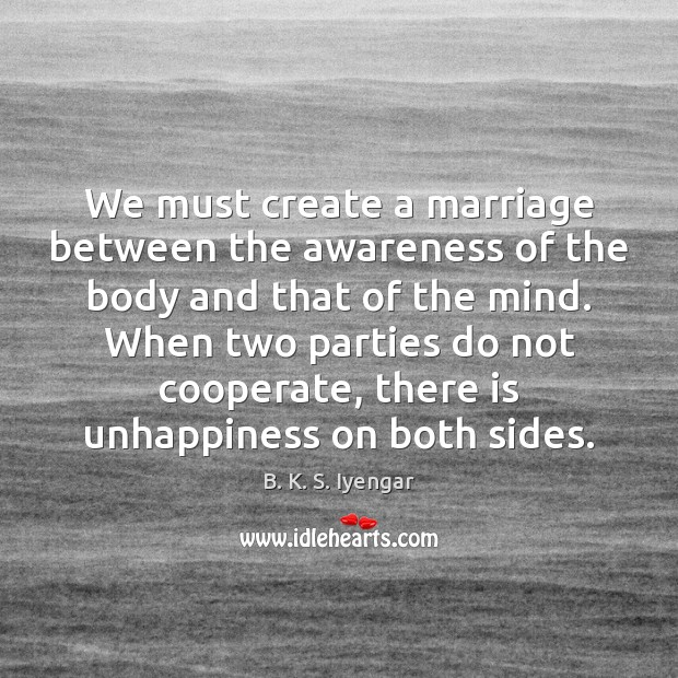 We must create a marriage between the awareness of the body and Cooperate Quotes Image