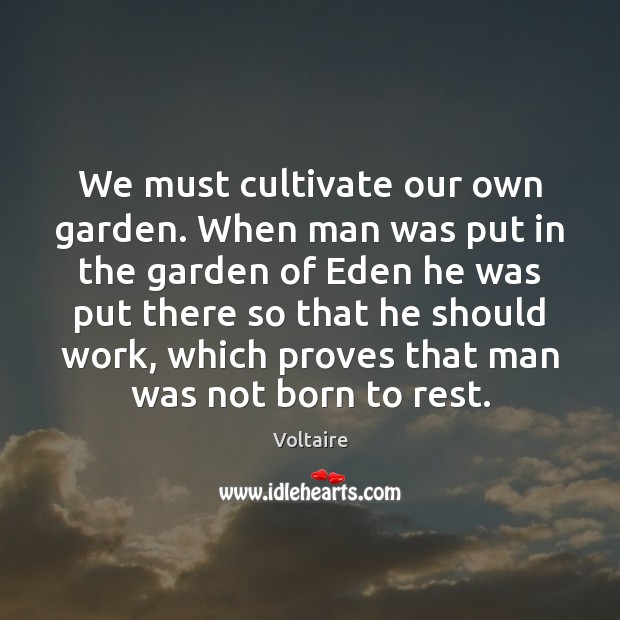Image, We must cultivate our own garden. When man was put in the
