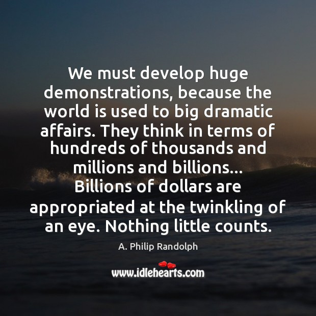 Image, We must develop huge demonstrations, because the world is used to big