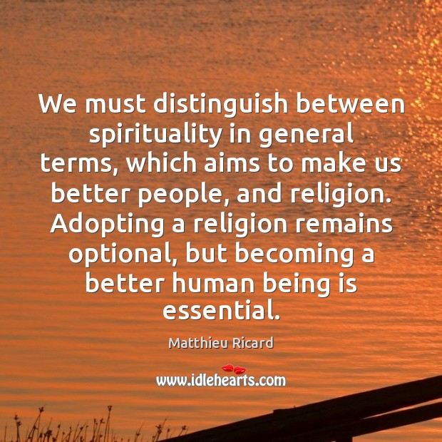 We must distinguish between spirituality in general terms, which aims to make Matthieu Ricard Picture Quote
