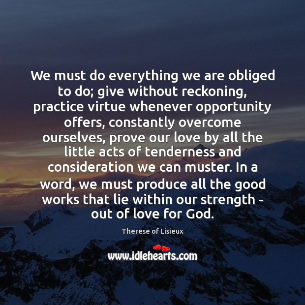 We must do everything we are obliged to do; give without reckoning, Image