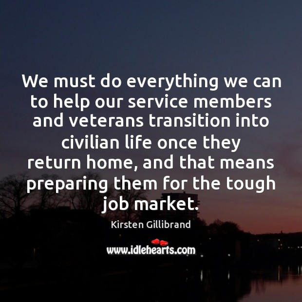 We must do everything we can to help our service members and Image