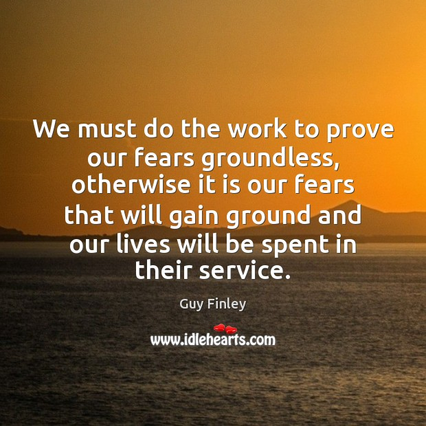 We must do the work to prove our fears groundless, otherwise it Image