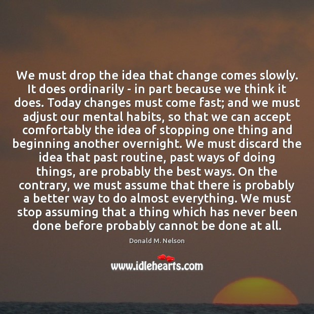 We must drop the idea that change comes slowly. It does ordinarily Image