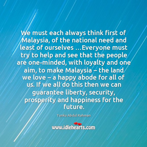 We must each always think first of Malaysia, of the national need Image