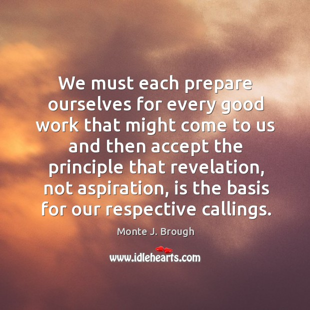 We must each prepare ourselves for every good work that might come Image