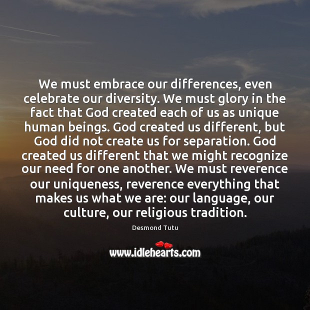 We must embrace our differences, even celebrate our diversity. We must glory Image