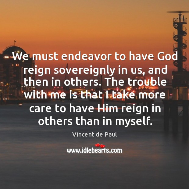 We must endeavor to have God reign sovereignly in us, and then Image