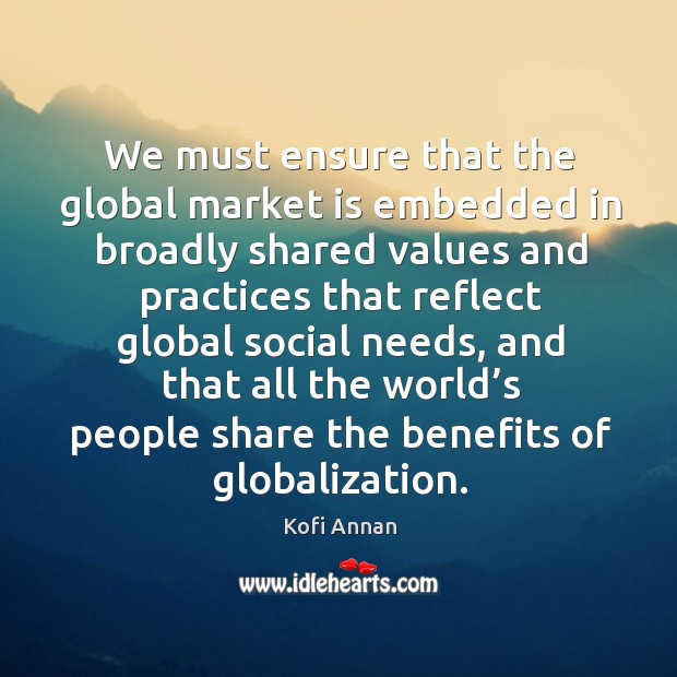 We must ensure that the global market is embedded in broadly shared values Image