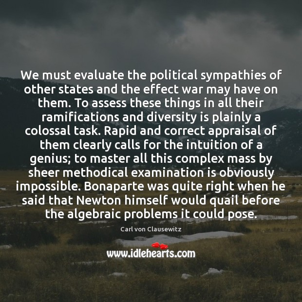 We must evaluate the political sympathies of other states and the effect Carl von Clausewitz Picture Quote