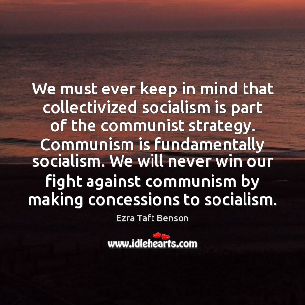 Image, We must ever keep in mind that collectivized socialism is part of