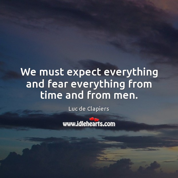 We must expect everything and fear everything from time and from men. Luc de Clapiers Picture Quote
