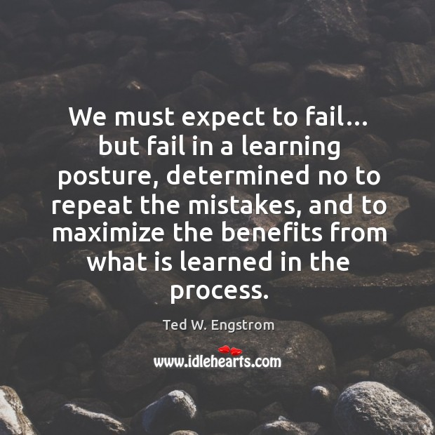 We must expect to fail… but fail in a learning posture, determined no to repeat the mistakes Image
