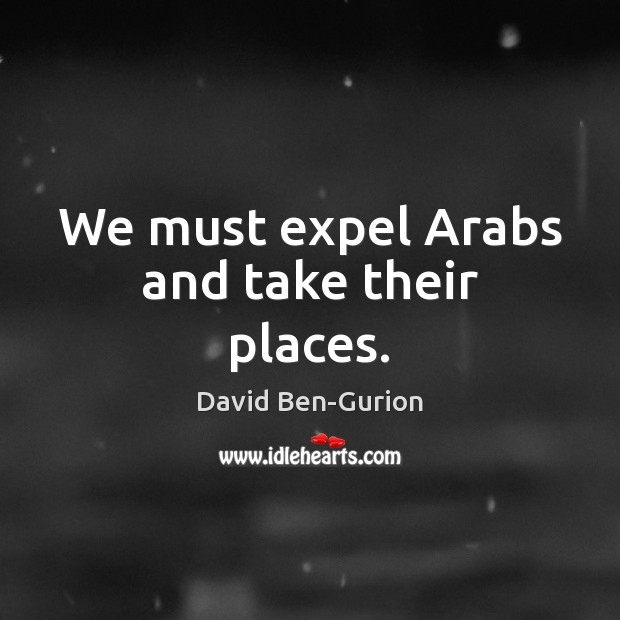 Image, We must expel Arabs and take their places.