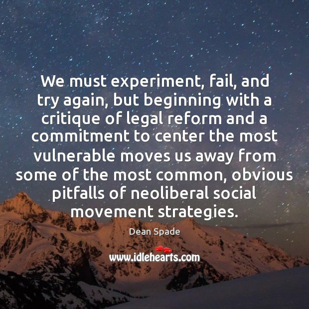 We must experiment, fail, and try again, but beginning with a critique Try Again Quotes Image