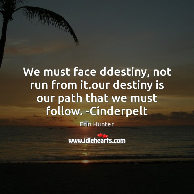 We must face ddestiny, not run from it.our destiny is our Image