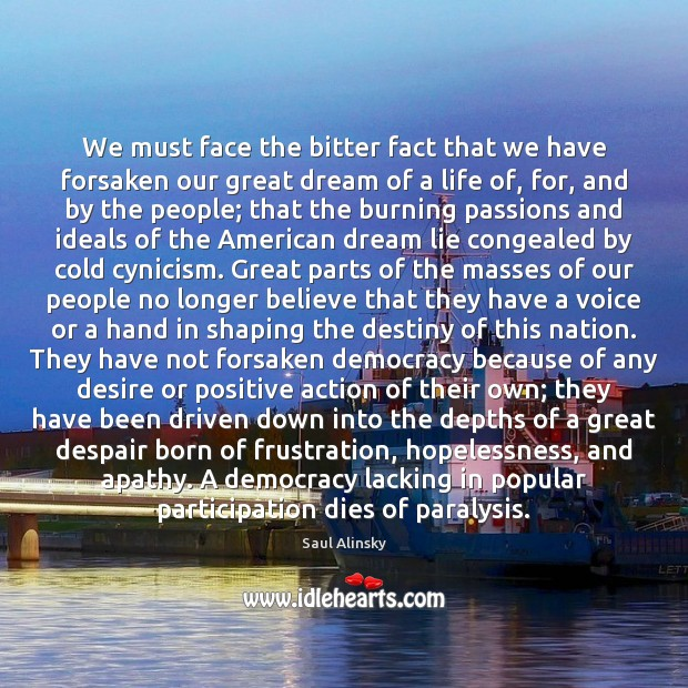 We must face the bitter fact that we have forsaken our great Saul Alinsky Picture Quote