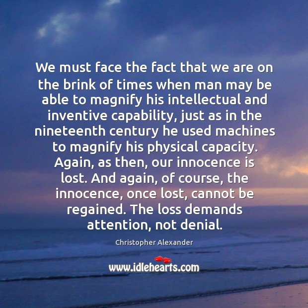 We must face the fact that we are on the brink of Christopher Alexander Picture Quote