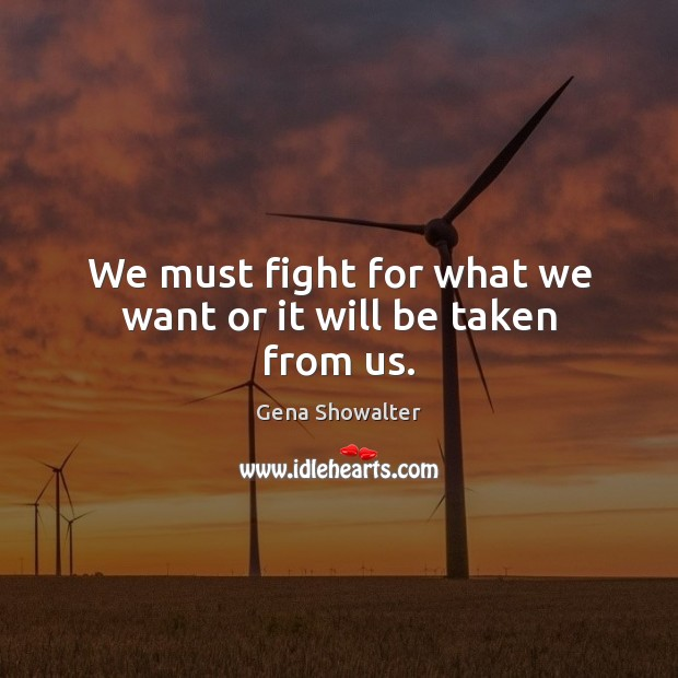 We must fight for what we want or it will be taken from us. Image