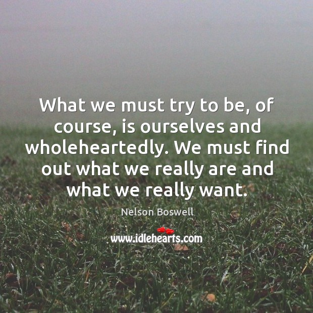 We must find out what we really are and what we really want. Image