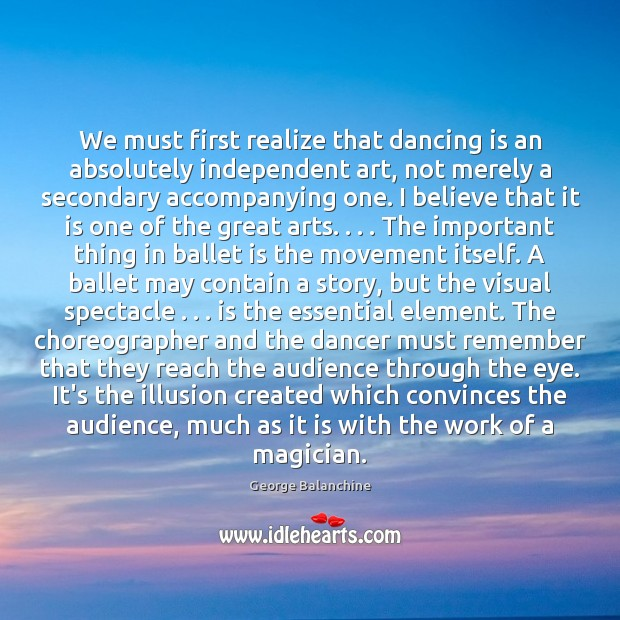We must first realize that dancing is an absolutely independent art, not Dance Quotes Image