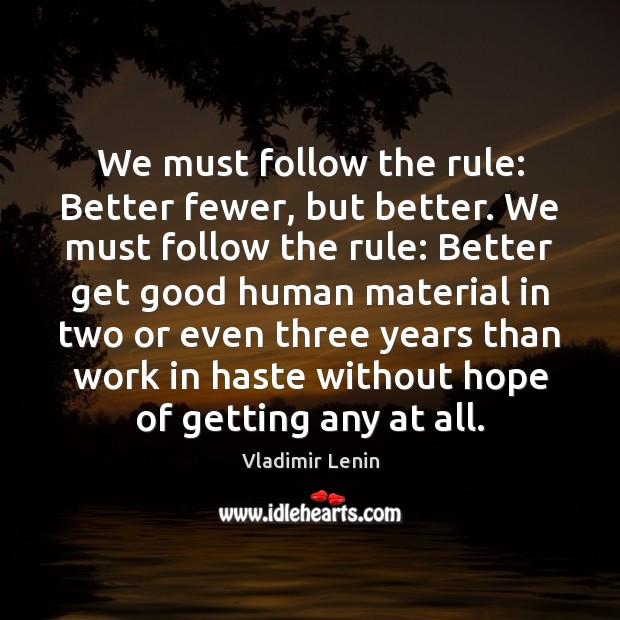 We must follow the rule: Better fewer, but better. We must follow Image