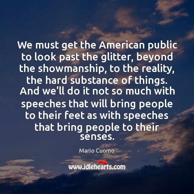 We must get the American public to look past the glitter, beyond Mario Cuomo Picture Quote