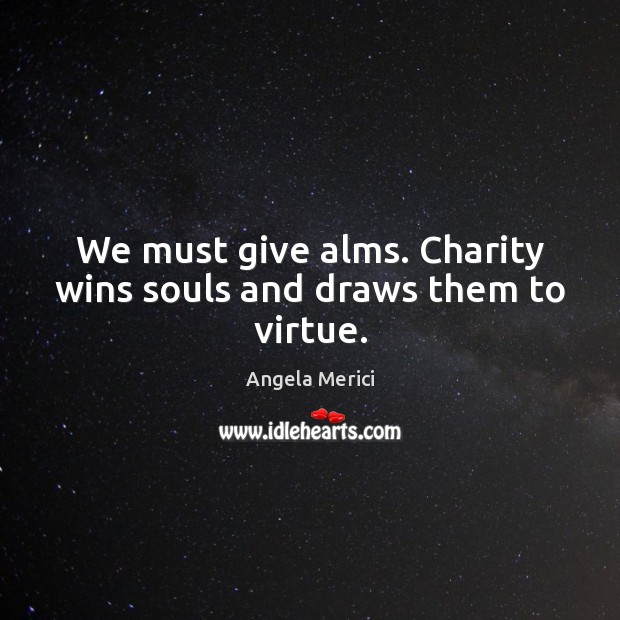 Image, We must give alms. Charity wins souls and draws them to virtue.