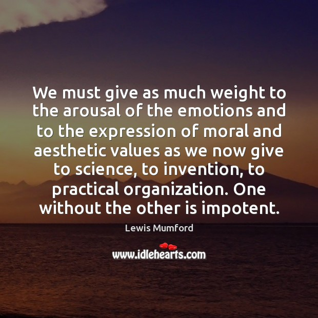 We must give as much weight to the arousal of the emotions Image