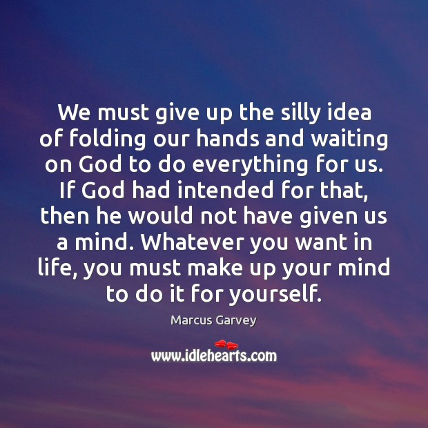 We must give up the silly idea of folding our hands and Image