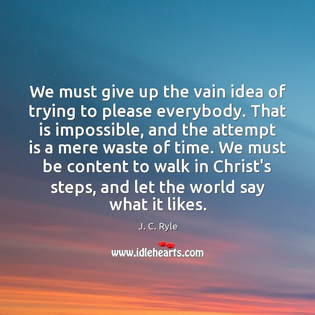 We must give up the vain idea of trying to please everybody. Image