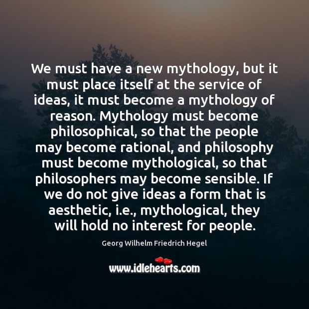 We must have a new mythology, but it must place itself at Image