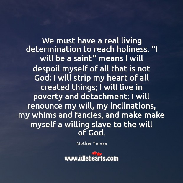 "Image, We must have a real living determination to reach holiness. ""I will"