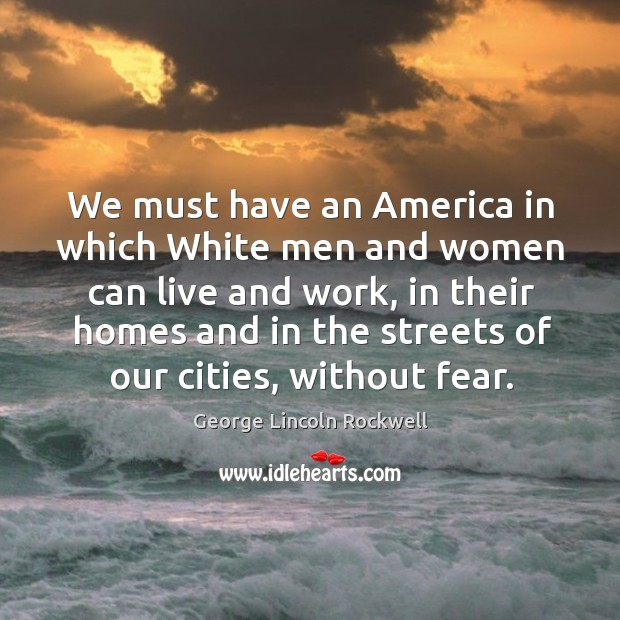 We must have an america in which white men and women can live and work Image