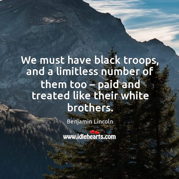 Image, We must have black troops, and a limitless number of them too – paid and treated like their white brothers.