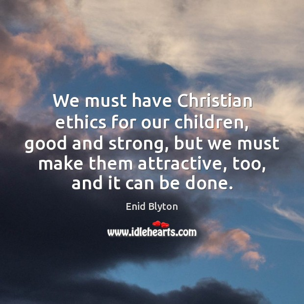 Image, We must have Christian ethics for our children, good and strong, but