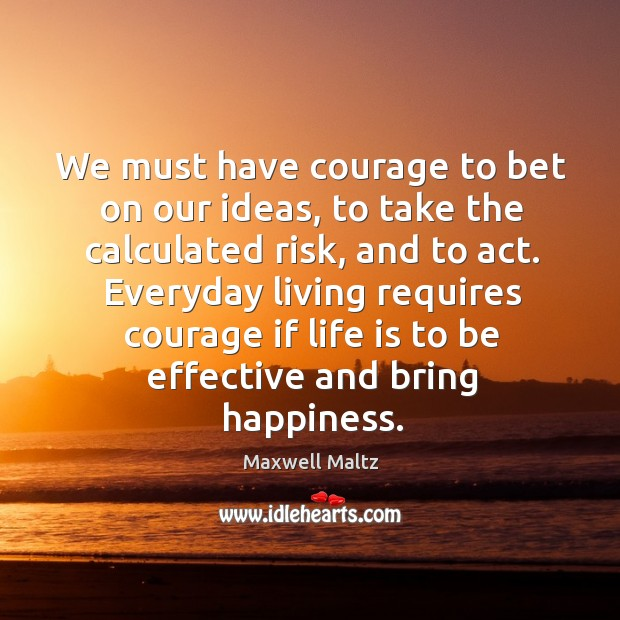 Image, We must have courage to bet on our ideas, to take the calculated risk, and to act.