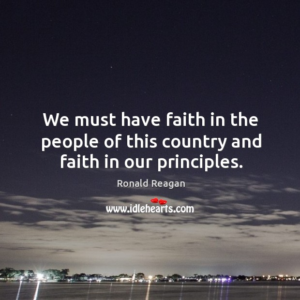 Image, We must have faith in the people of this country and faith in our principles.