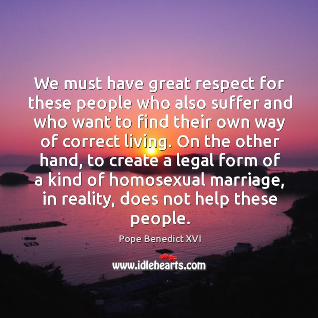 We must have great respect for these people who also suffer and who want to find their own way of correct living. Image