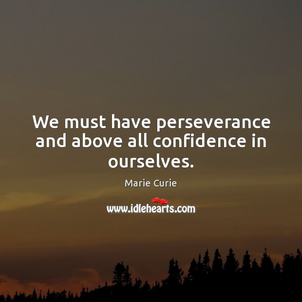 Image, We must have perseverance and above all confidence in ourselves.
