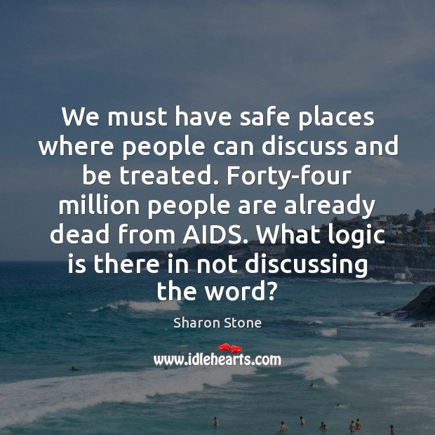 We must have safe places where people can discuss and be treated. Logic Quotes Image