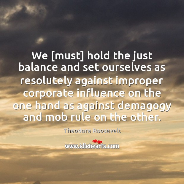 Image, We [must] hold the just balance and set ourselves as resolutely against