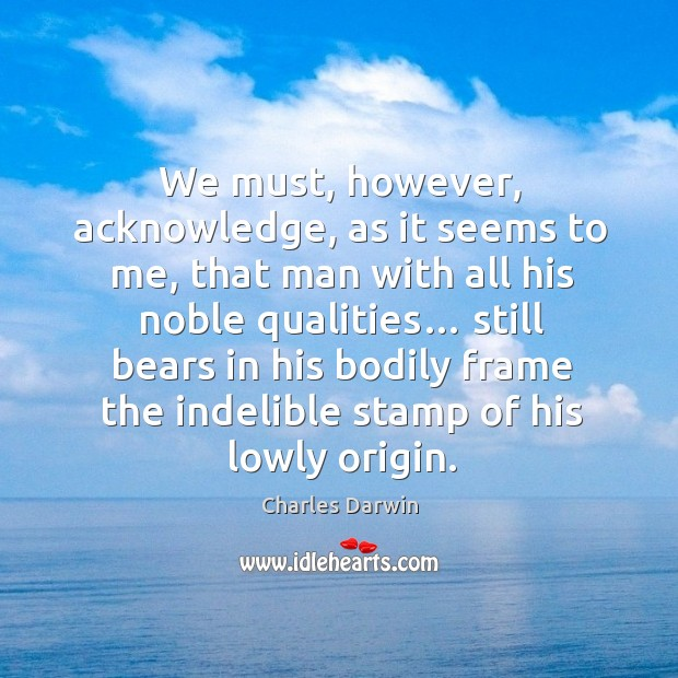Image, We must, however, acknowledge, as it seems to me, that man with all his noble