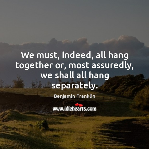 Image, We must, indeed, all hang together or, most assuredly, we shall all hang separately.