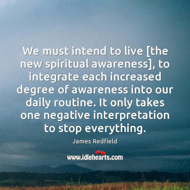 We must intend to live [the new spiritual awareness], to integrate each James Redfield Picture Quote