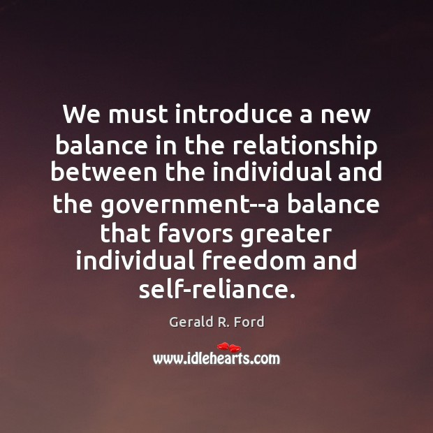 We must introduce a new balance in the relationship between the individual Gerald R. Ford Picture Quote