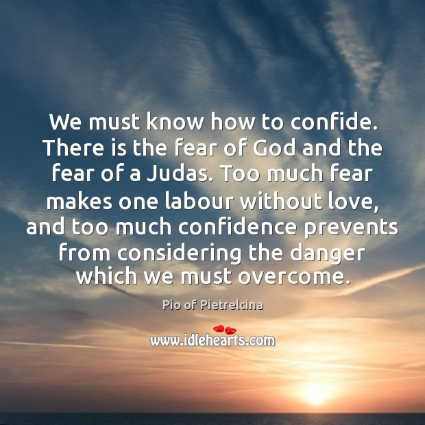 We must know how to confide. There is the fear of God Pio of Pietrelcina Picture Quote