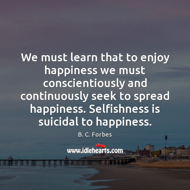 Image, We must learn that to enjoy happiness we must conscientiously and continuously